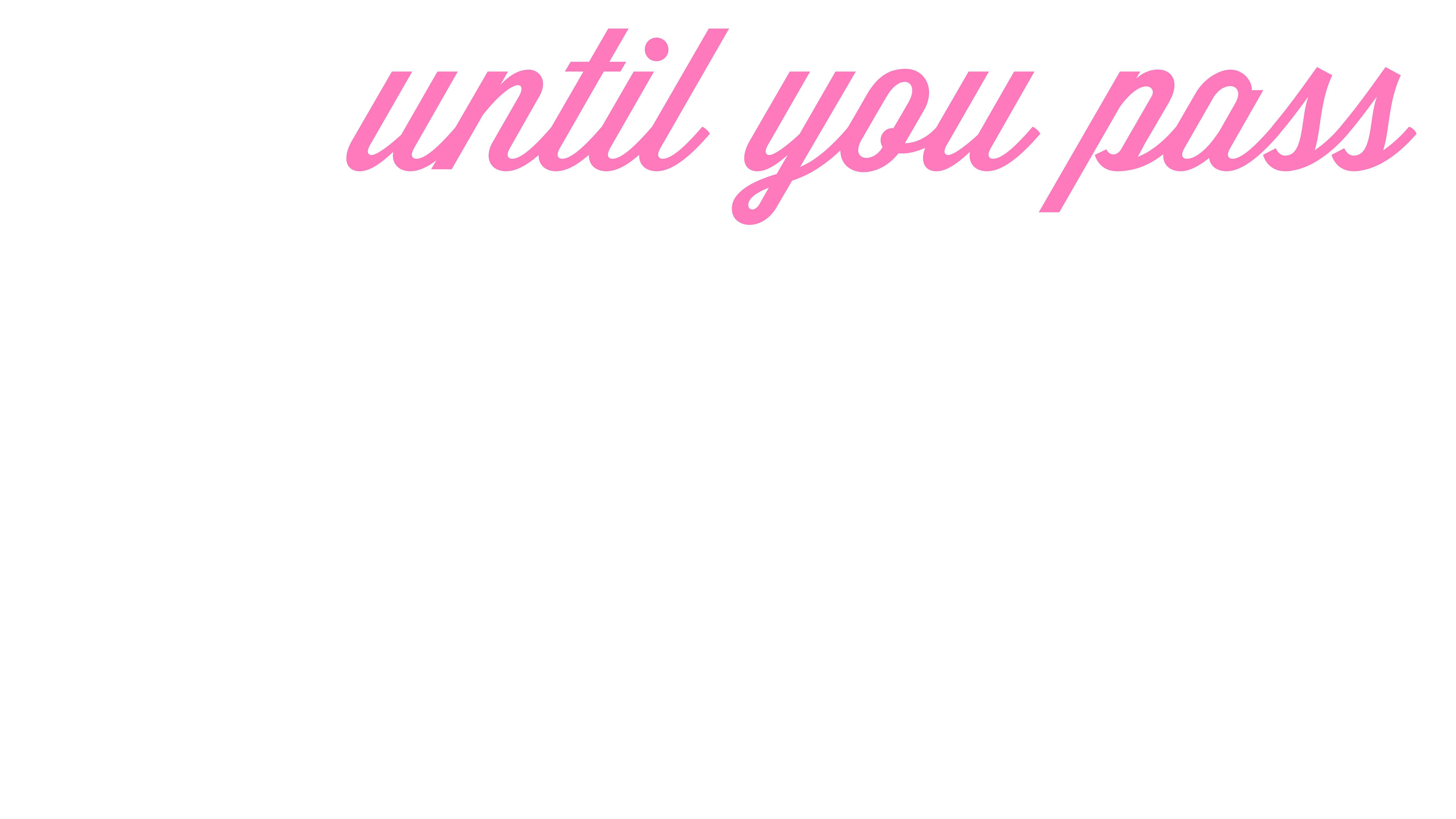 until you pass